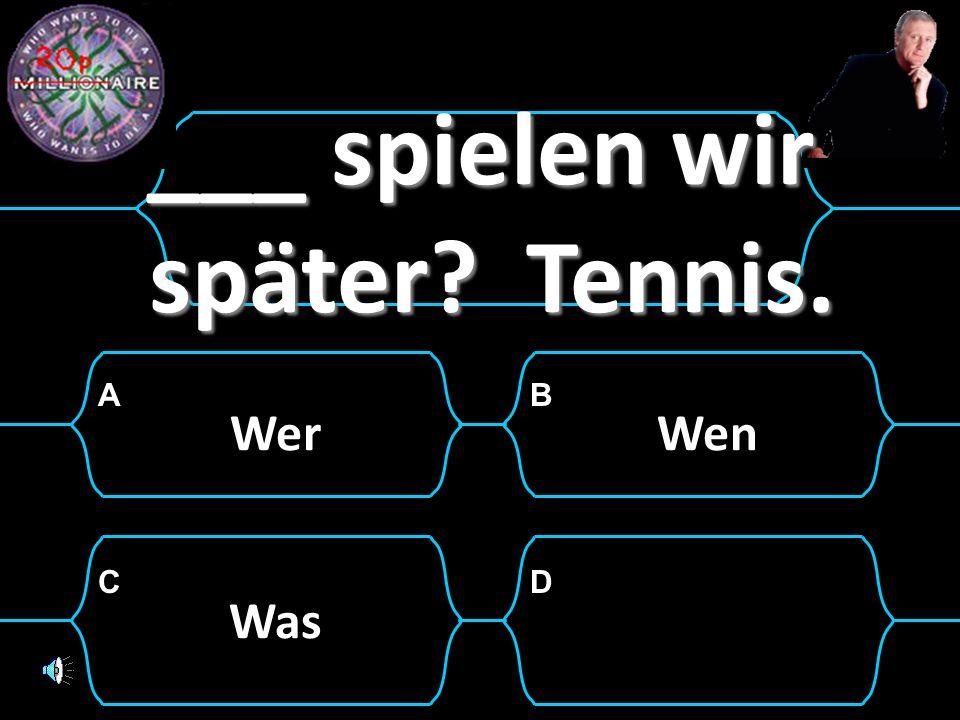 ___ spielen wir später Tennis.