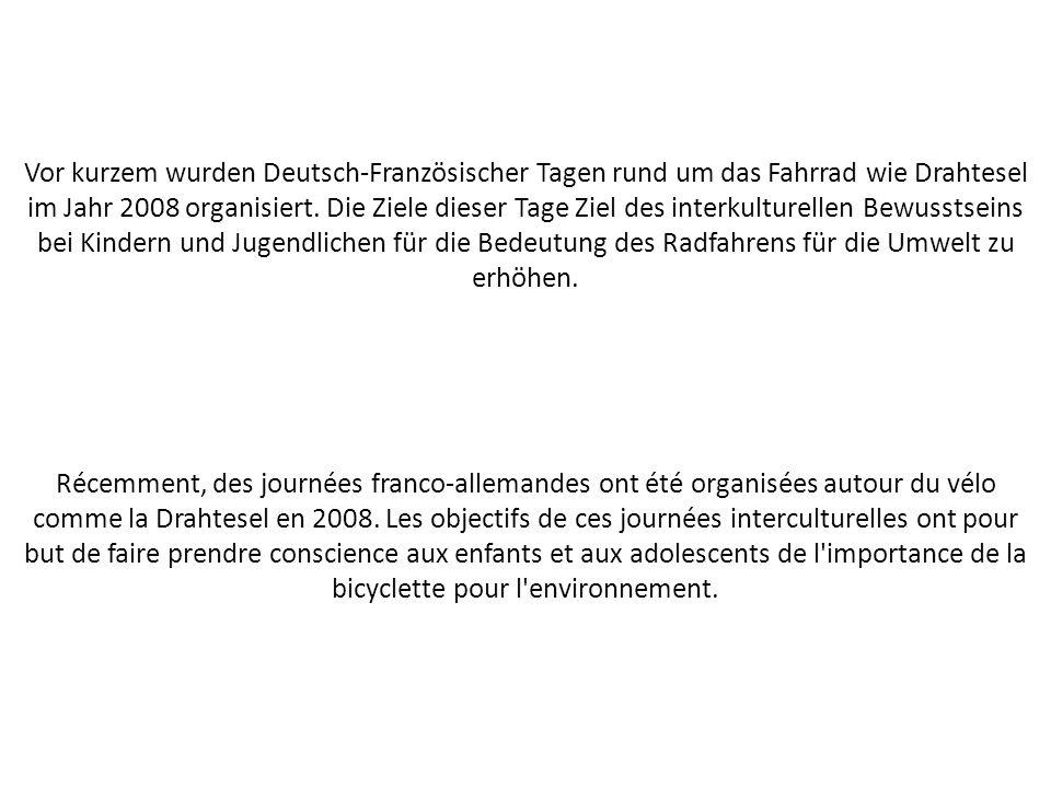 Vor kurzem wurden Deutsch-Französischer Tagen rund um das Fahrrad wie Drahtesel im Jahr 2008 organisiert. Die Ziele dieser Tage Ziel des interkulturellen Bewusstseins bei Kindern und Jugendlichen für die Bedeutung des Radfahrens für die Umwelt zu erhöhen.