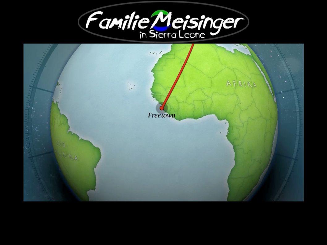 Familie Meisinger, ursprünglich aus dem sonnigen Süden Deutschlands, seit Januar 2009 im sonnigen Westen Afrikas, in Sierra Leone.