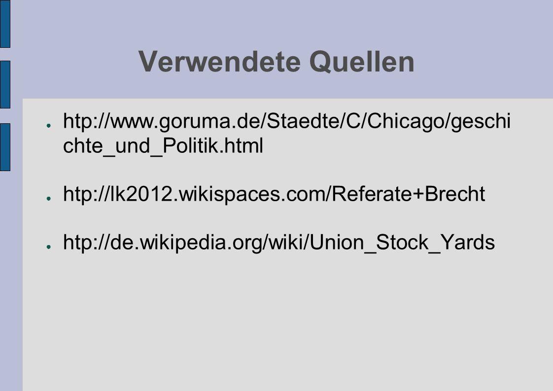 Verwendete Quellen htp://www.goruma.de/Staedte/C/Chicago/geschichte_und_Politik.html. htp://lk2012.wikispaces.com/Referate+Brecht.