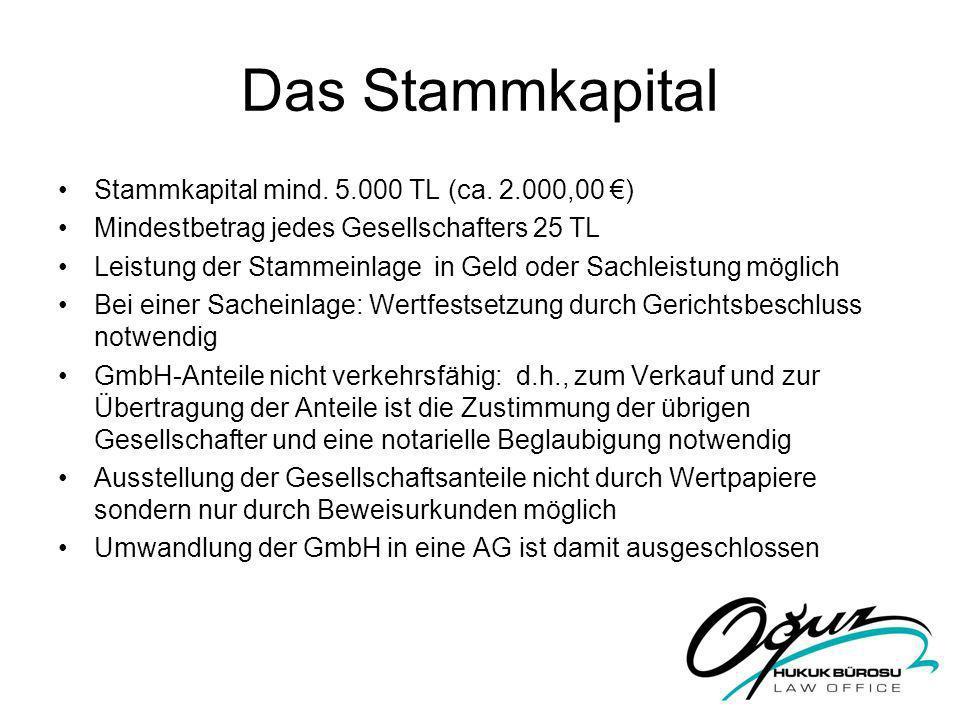 Das Stammkapital Stammkapital mind. 5.000 TL (ca. 2.000,00 €)