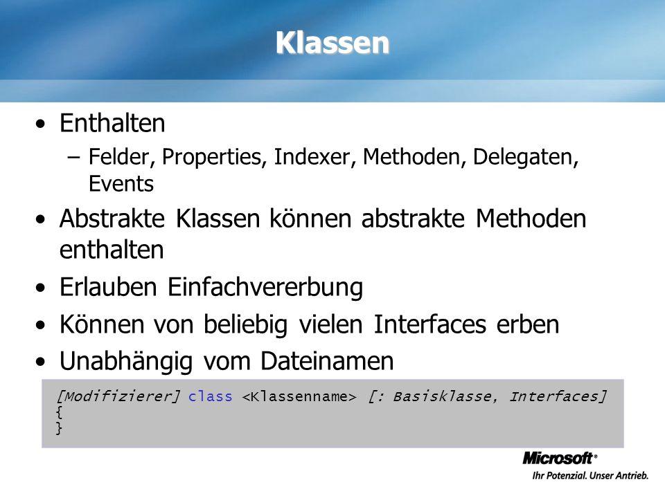 Klassen Enthalten. Felder, Properties, Indexer, Methoden, Delegaten, Events. Abstrakte Klassen können abstrakte Methoden enthalten.