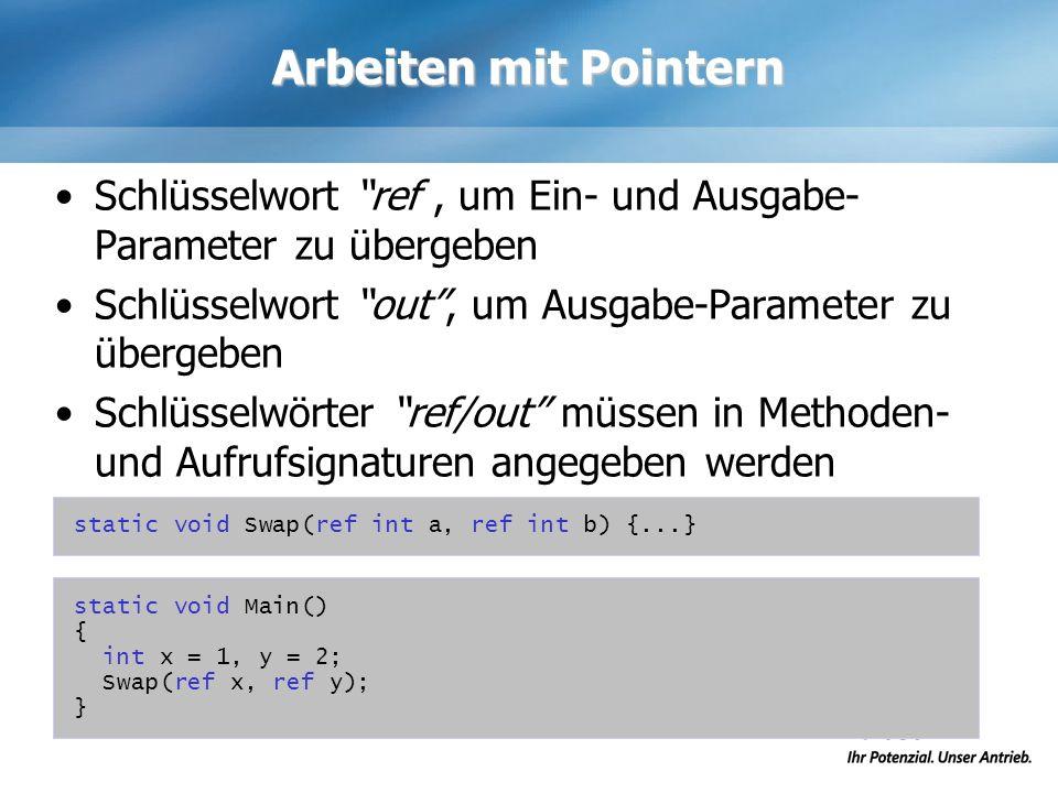 Arbeiten mit Pointern Schlüsselwort ref , um Ein- und Ausgabe-Parameter zu übergeben. Schlüsselwort out , um Ausgabe-Parameter zu übergeben.