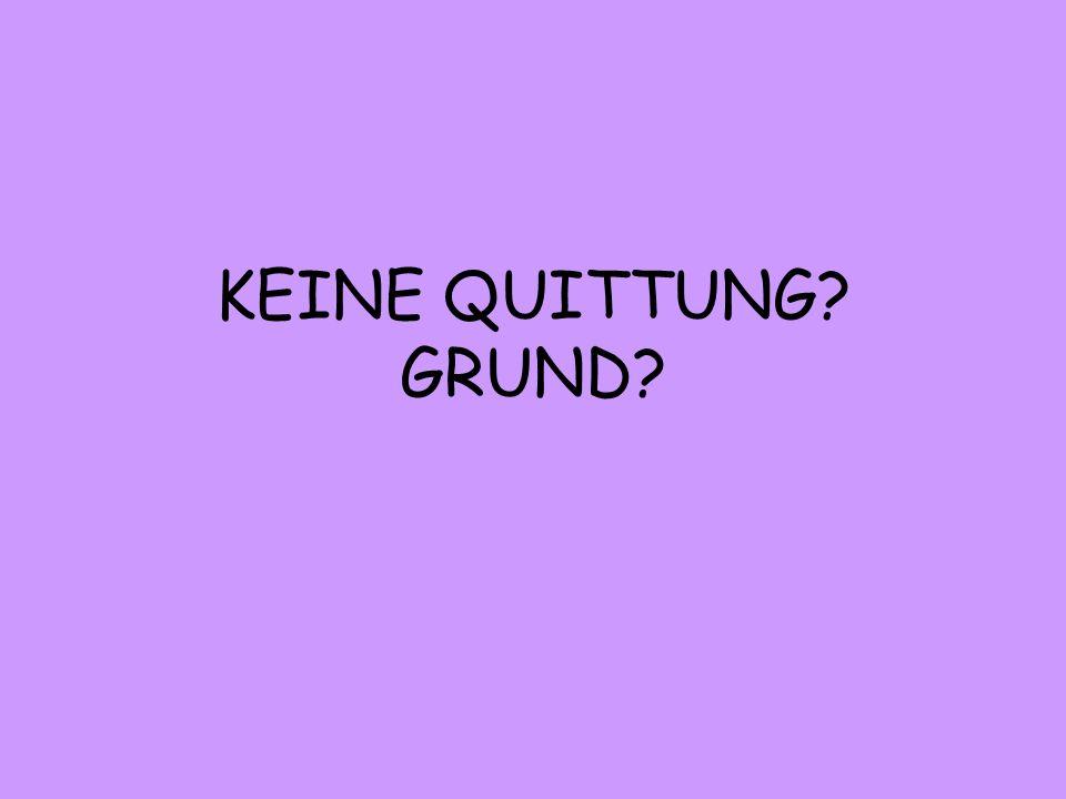 KEINE QUITTUNG GRUND