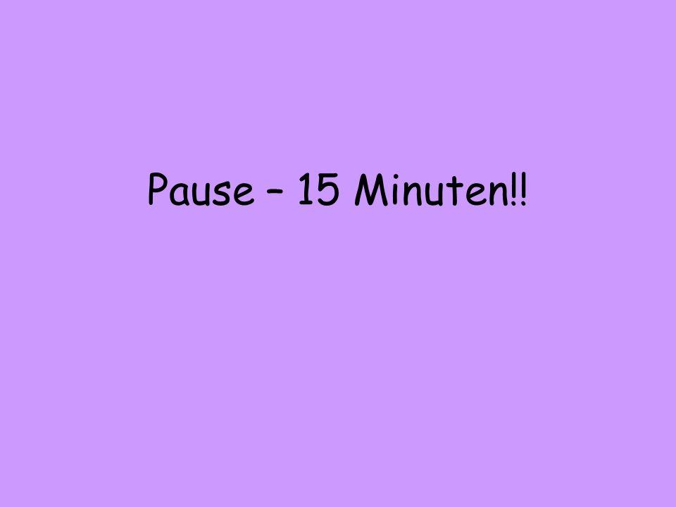 Pause – 15 Minuten!!