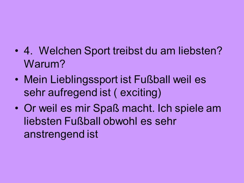 4. Welchen Sport treibst du am liebsten Warum