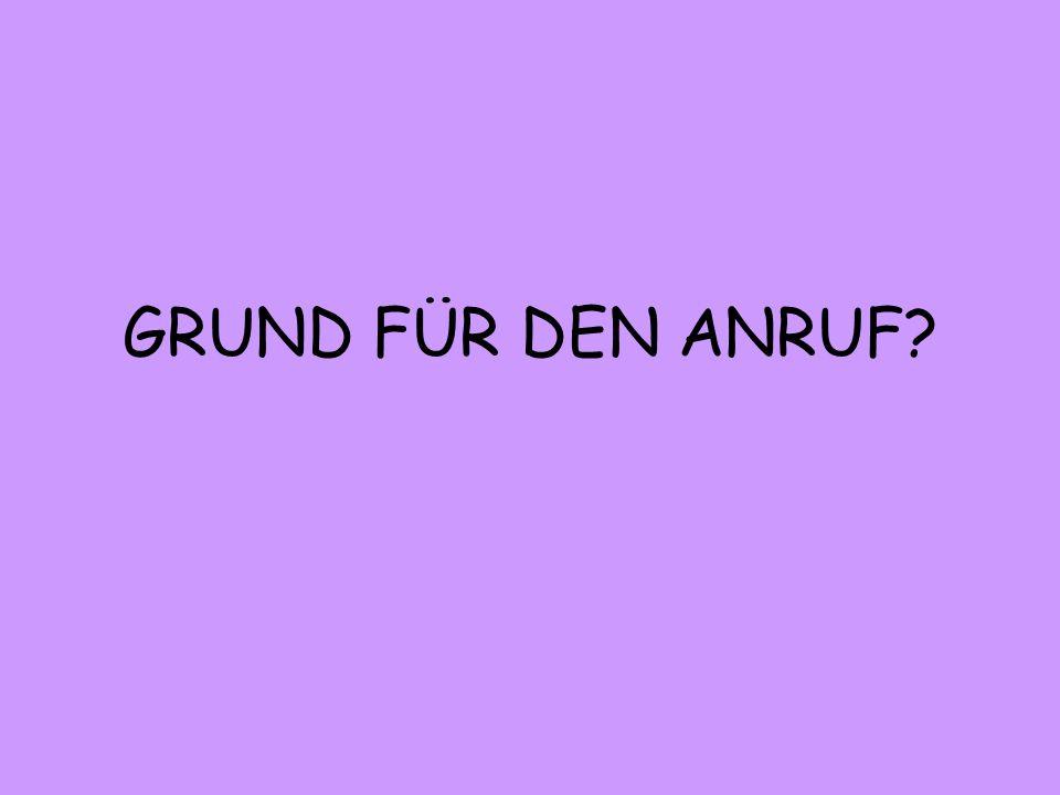GRUND FÜR DEN ANRUF