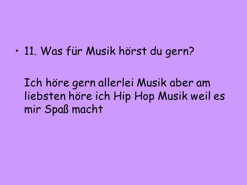 11. Was für Musik hörst du gern