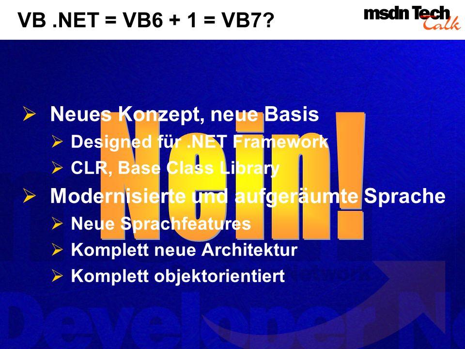 Nein! VB .NET = VB6 + 1 = VB7 Neues Konzept, neue Basis