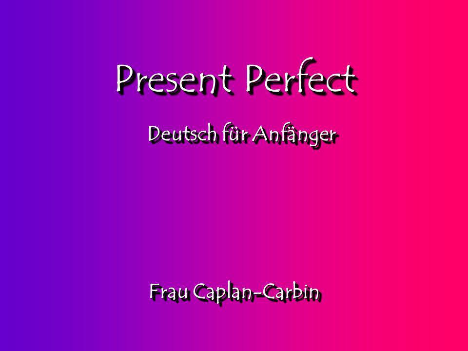 Present Perfect Deutsch für Anfänger Frau Caplan-Carbin
