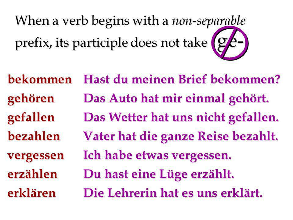 When a verb begins with a non-separable prefix, its participle does not take ge-