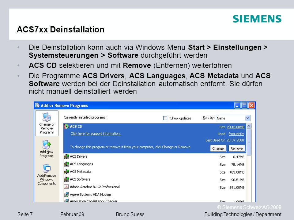 ACS7xx Deinstallation Die Deinstallation kann auch via Windows-Menu Start > Einstellungen > Systemsteuerungen > Software durchgeführt werden.