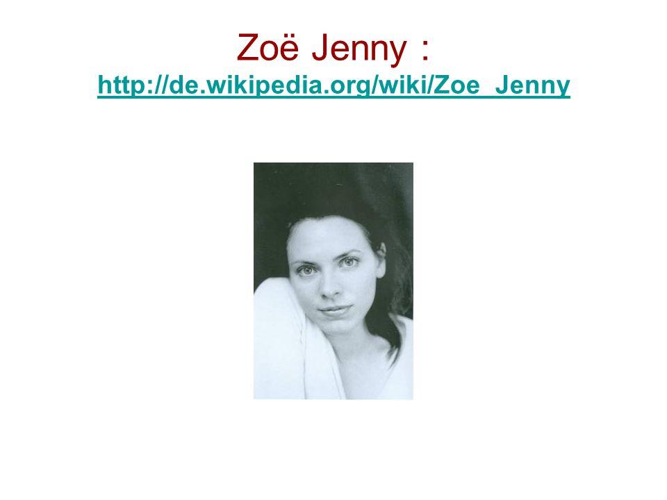 Zoë Jenny : http://de.wikipedia.org/wiki/Zoe_Jenny