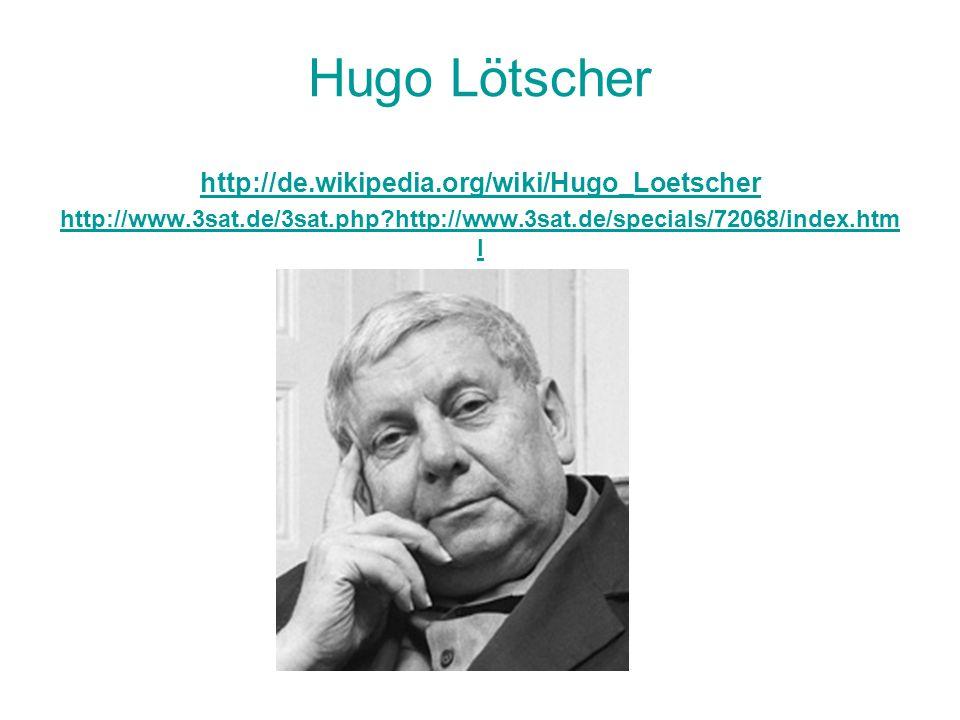 Hugo Lötscher http://de. wikipedia. org/wiki/Hugo_Loetscher http://www