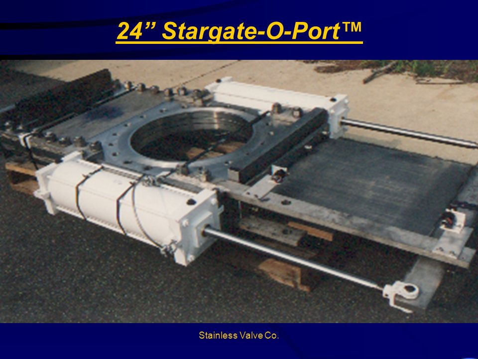 24 Stargate-O-Port™ Stainless Valve Co.