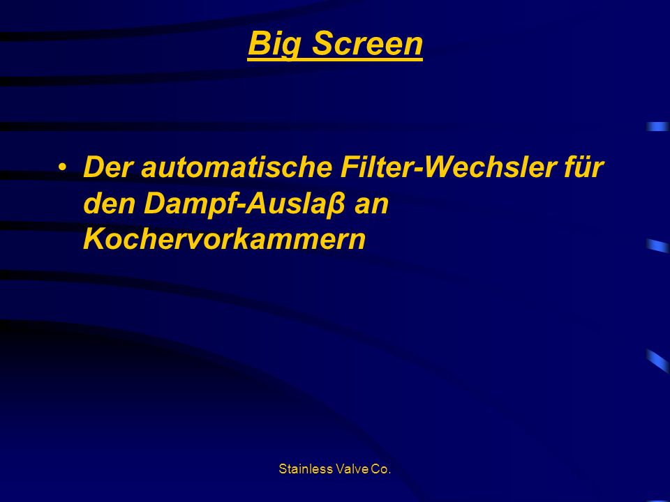 Big Screen Der automatische Filter-Wechsler für den Dampf-Auslaβ an Kochervorkammern.