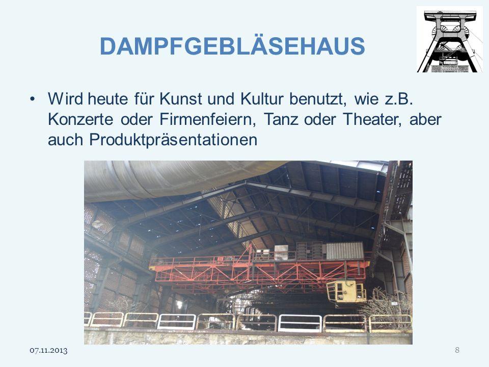 DAMPFGEBLÄSEHAUS Wird heute für Kunst und Kultur benutzt, wie z.B. Konzerte oder Firmenfeiern, Tanz oder Theater, aber auch Produktpräsentationen.