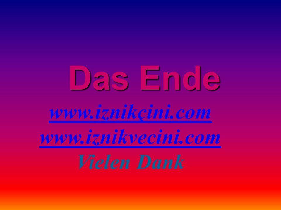 Das Ende www.iznikçini.com www.iznikvecini.com Vielen Dank