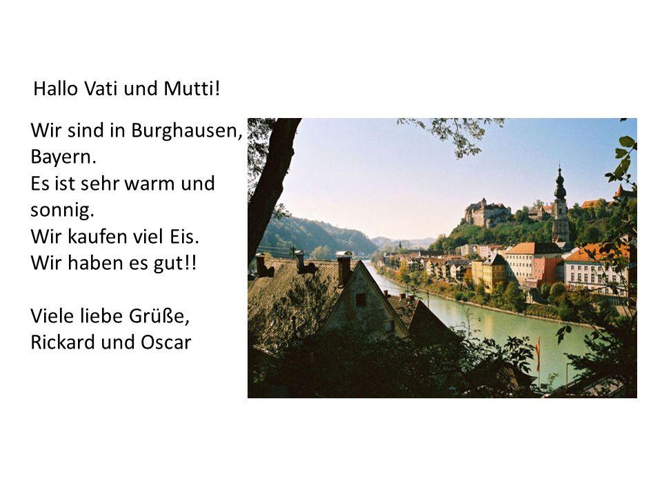 Wir sind in Burghausen, Bayern. Es ist sehr warm und sonnig.
