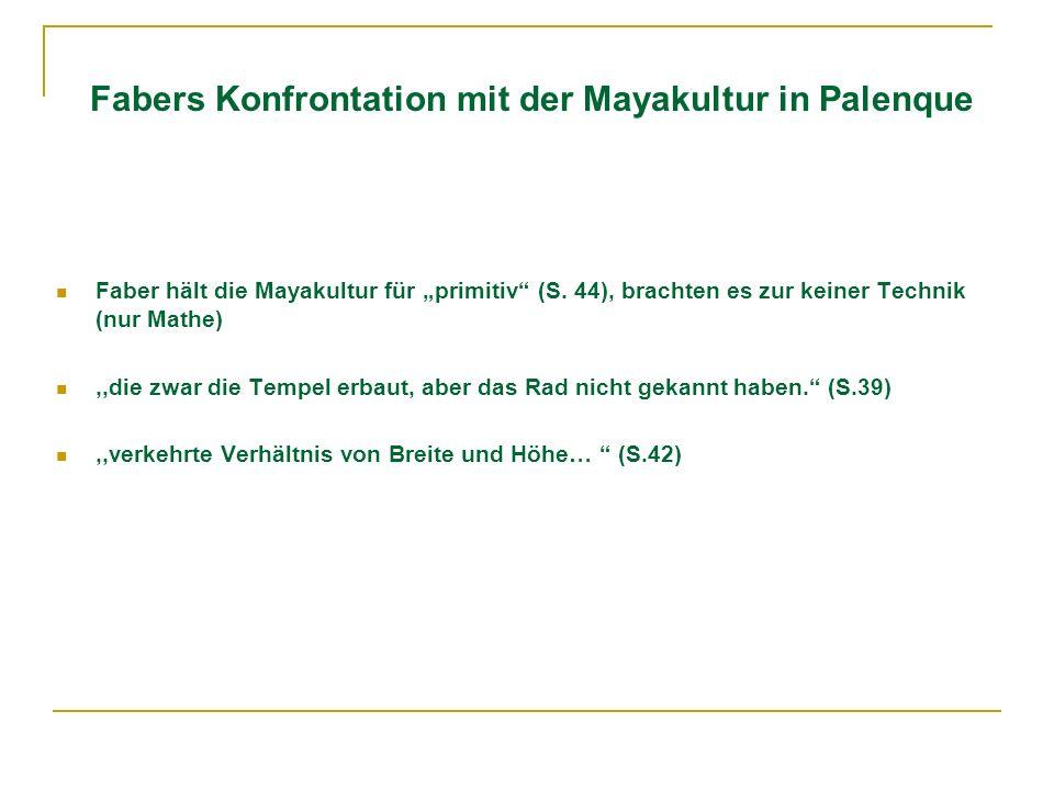 Fabers Konfrontation mit der Mayakultur in Palenque