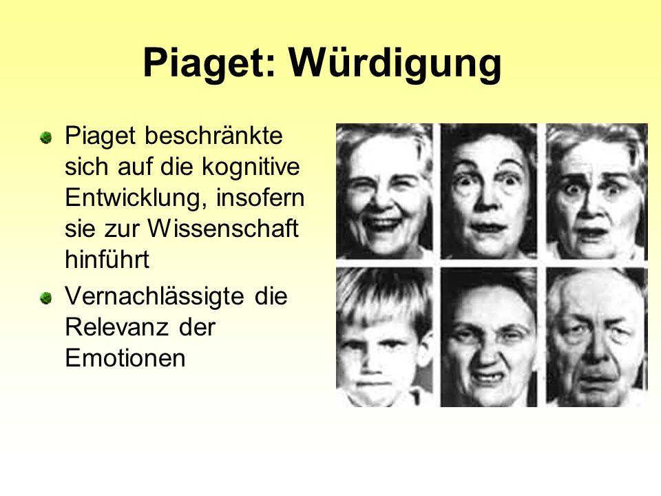 Piaget: Würdigung Piaget beschränkte sich auf die kognitive Entwicklung, insofern sie zur Wissenschaft hinführt.