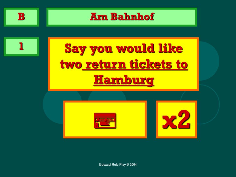 Say you would like two return tickets to Hamburg