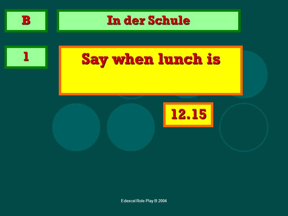 B In der Schule 1 Say when lunch is 12.15 Edexcel Role Play B 2004