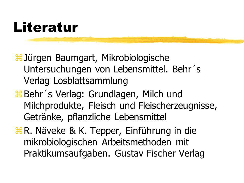 Literatur Jürgen Baumgart, Mikrobiologische Untersuchungen von Lebensmittel. Behr´s Verlag Losblattsammlung.