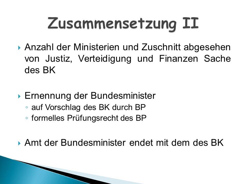 Zusammensetzung II Anzahl der Ministerien und Zuschnitt abgesehen von Justiz, Verteidigung und Finanzen Sache des BK.