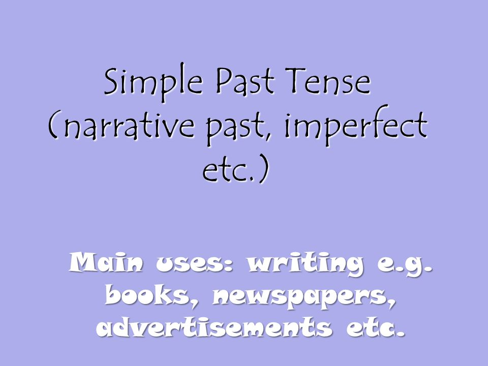 Simple Past Tense (narrative past, imperfect etc.)