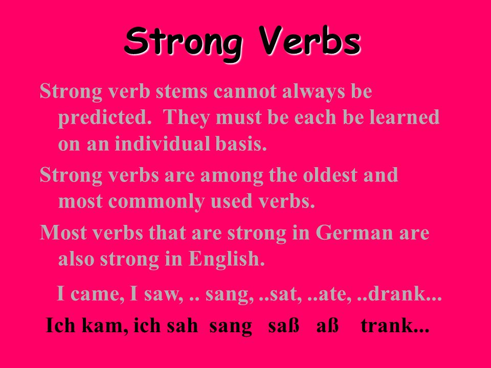 Strong VerbsStrong verb stems cannot always be predicted. They must be each be learned on an individual basis.