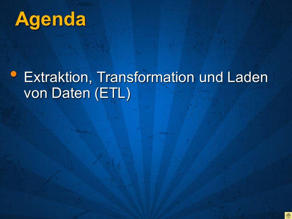 Agenda Extraktion, Transformation und Laden von Daten (ETL)
