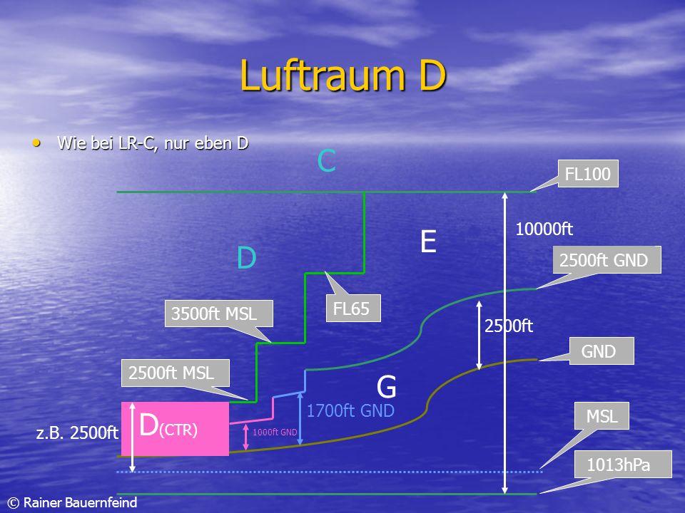Luftraum D C E D G D(CTR) Wie bei LR-C, nur eben D FL100 10000ft