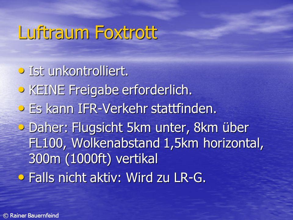 Luftraum Foxtrott Ist unkontrolliert. KEINE Freigabe erforderlich.