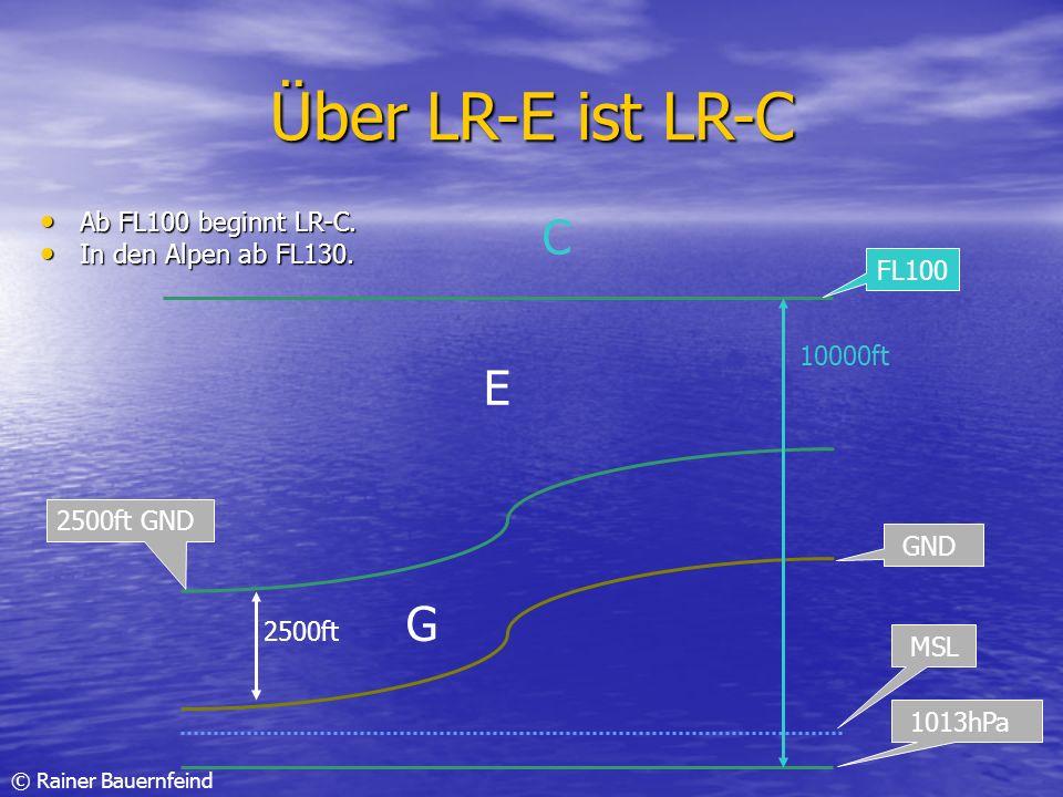 Über LR-E ist LR-C C E G Ab FL100 beginnt LR-C. In den Alpen ab FL130.