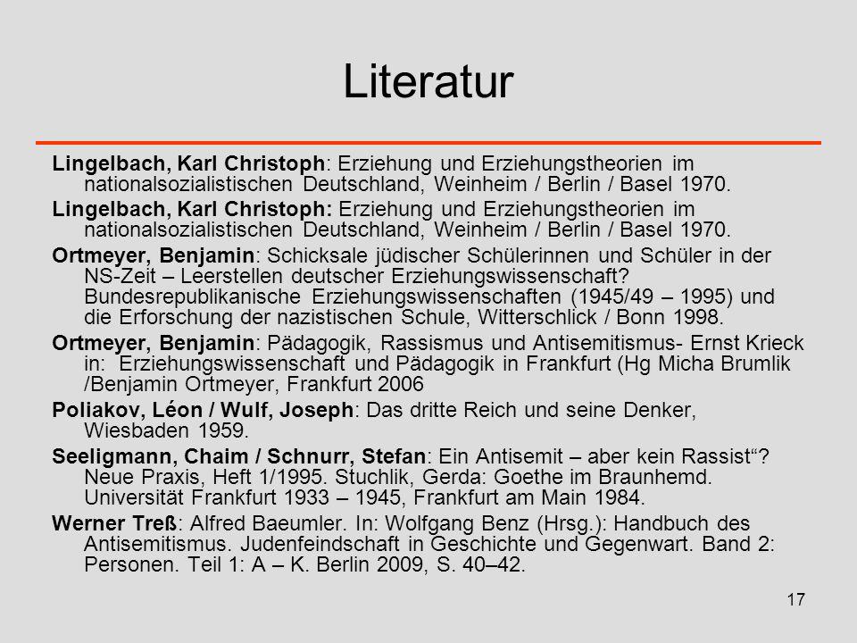 Literatur Lingelbach, Karl Christoph: Erziehung und Erziehungstheorien im nationalsozialistischen Deutschland, Weinheim / Berlin / Basel 1970.