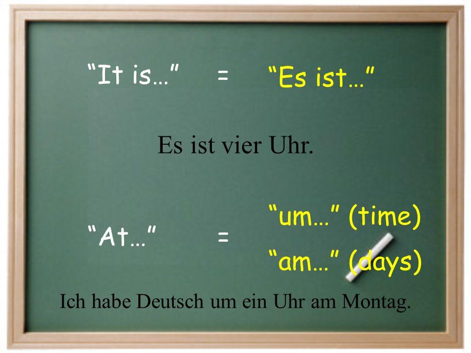 Ich habe Deutsch um ein Uhr am Montag.