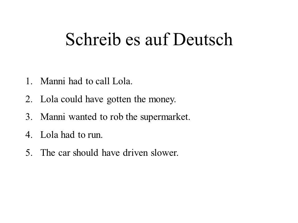Schreib es auf Deutsch Manni had to call Lola.