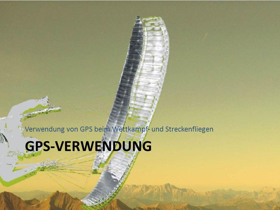 GPS-VERWENDUNG Verwendung von GPS beim Wettkampf- und Streckenfliegen