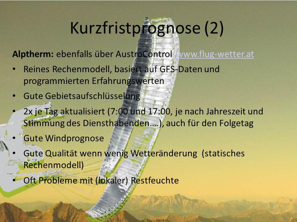 Kurzfristprognose (2) Alptherm: ebenfalls über AustroControl www.flug-wetter.at.