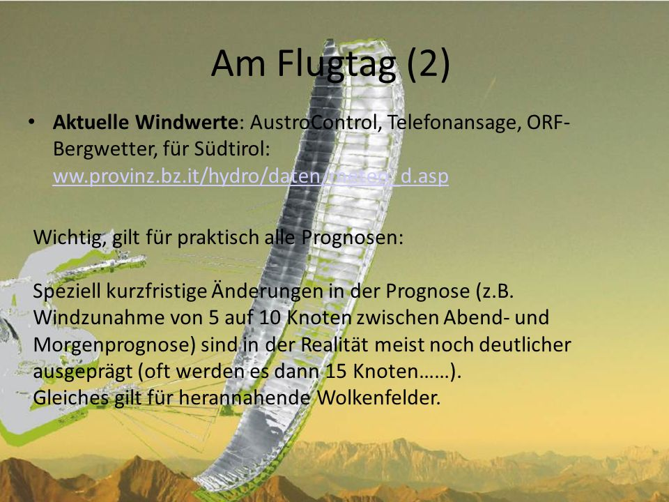 Am Flugtag (2) Aktuelle Windwerte: AustroControl, Telefonansage, ORF- Bergwetter, für Südtirol: ww.provinz.bz.it/hydro/daten/meteo_d.asp.