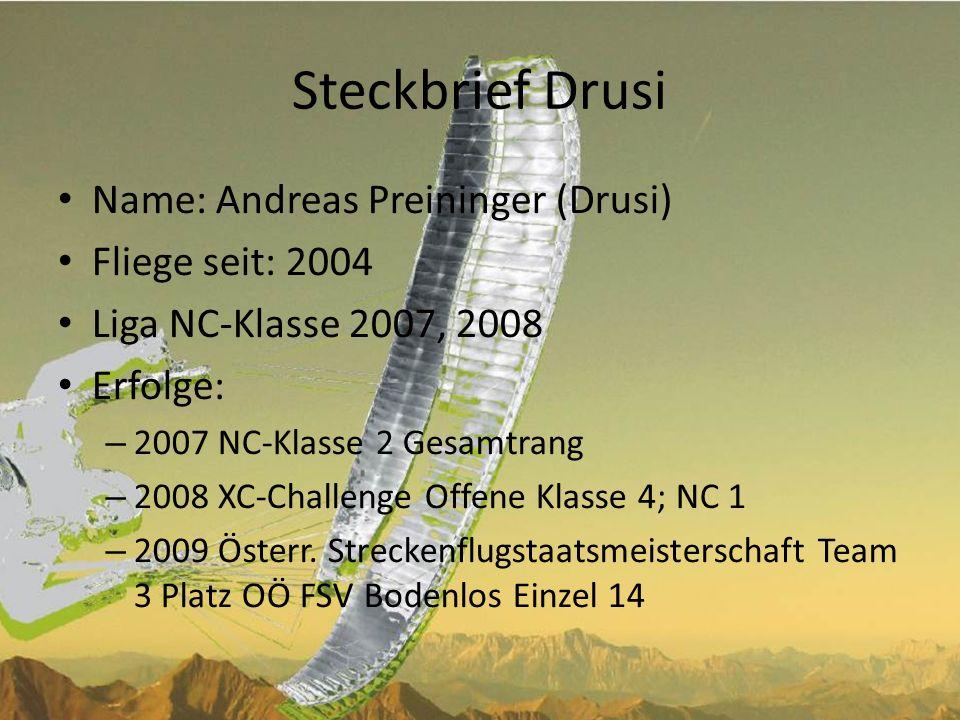 Steckbrief Drusi Name: Andreas Preininger (Drusi) Fliege seit: 2004