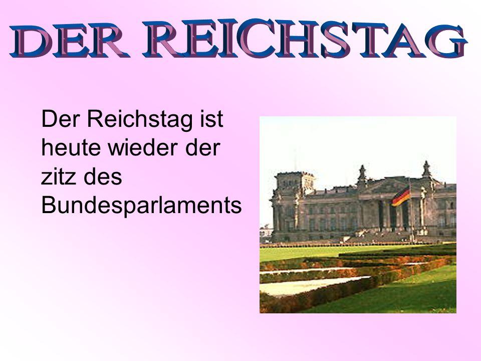 DER REICHSTAG Der Reichstag ist heute wieder der zitz des Bundesparlaments
