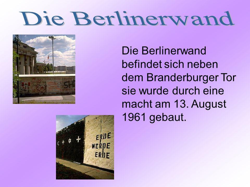 Die Berlinerwand Die Berlinerwand befindet sich neben dem Branderburger Tor sie wurde durch eine macht am 13.