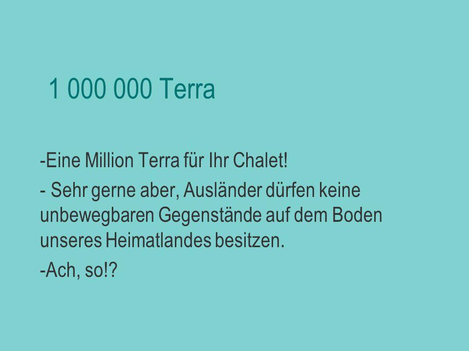 1 000 000 Terra Eine Million Terra für Ihr Chalet!