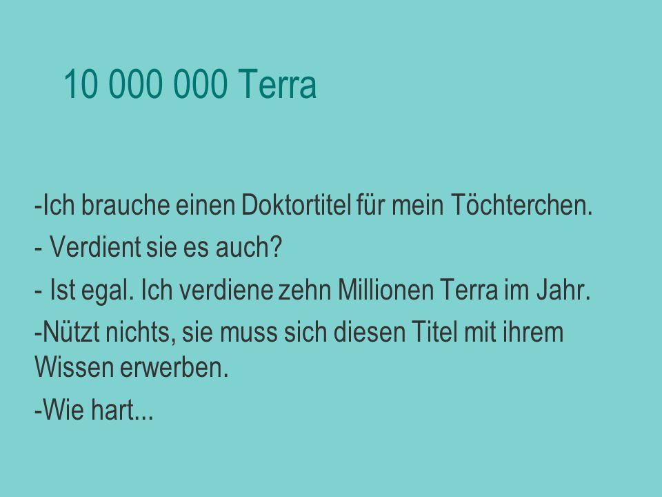 10 000 000 Terra Ich brauche einen Doktortitel für mein Töchterchen.