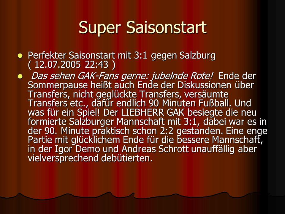 Super Saisonstart Perfekter Saisonstart mit 3:1 gegen Salzburg ( 12.07.2005 22:43 )