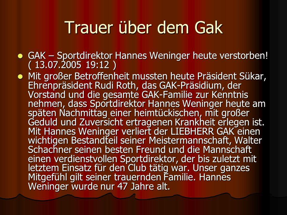 Trauer über dem Gak GAK – Sportdirektor Hannes Weninger heute verstorben! ( 13.07.2005 19:12 )