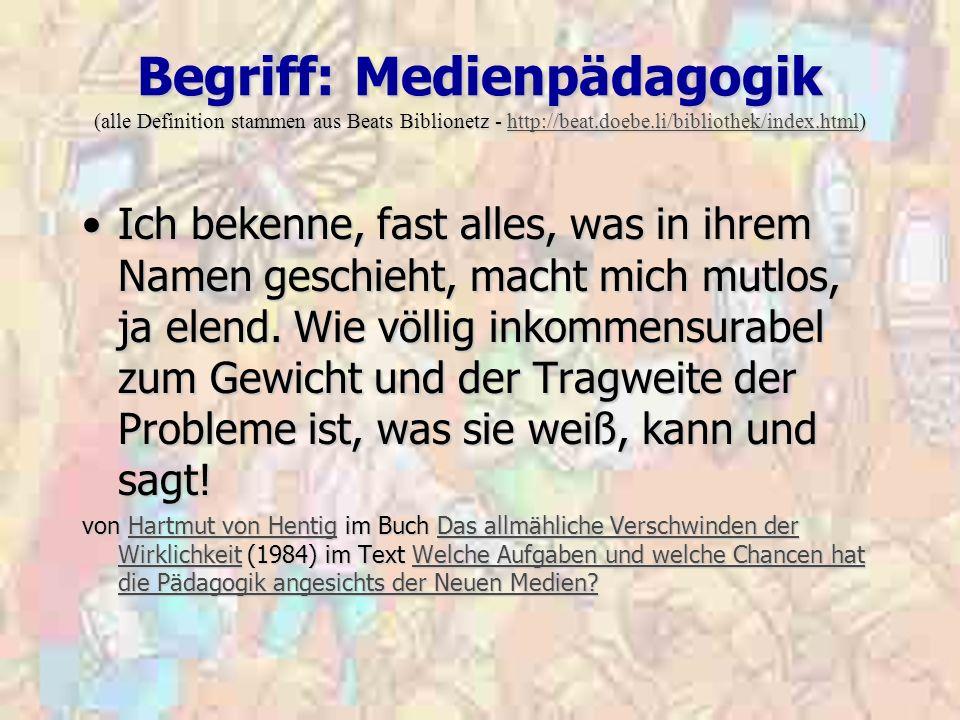 Begriff: Medienpädagogik (alle Definition stammen aus Beats Biblionetz - http://beat.doebe.li/bibliothek/index.html)