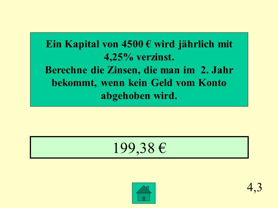 199,38 € 4,3 Ein Kapital von 4500 € wird jährlich mit 4,25% verzinst.